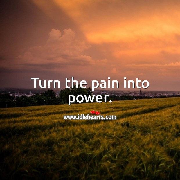 Turn the pain into power. Motivational Quotes Image