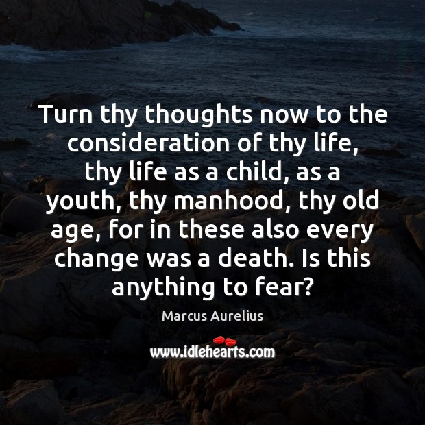 Turn thy thoughts now to the consideration of thy life, thy life Image