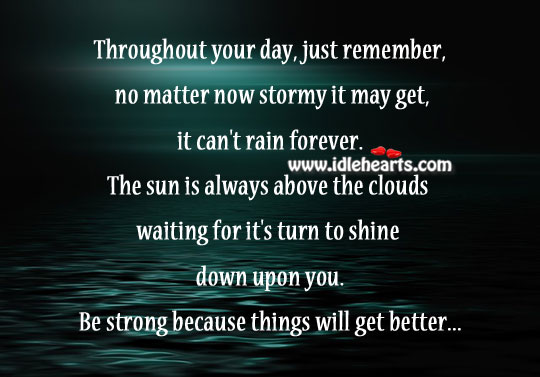Be strong because things will get better Image