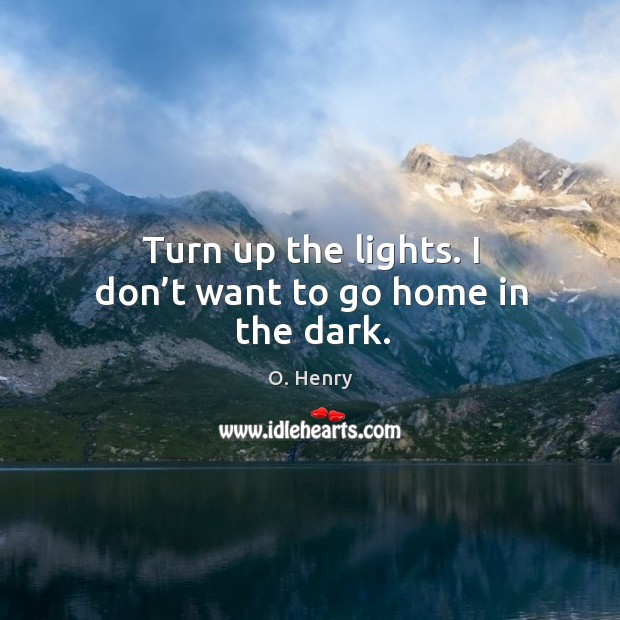 Turn up the lights. I don't want to go home in the dark. Image
