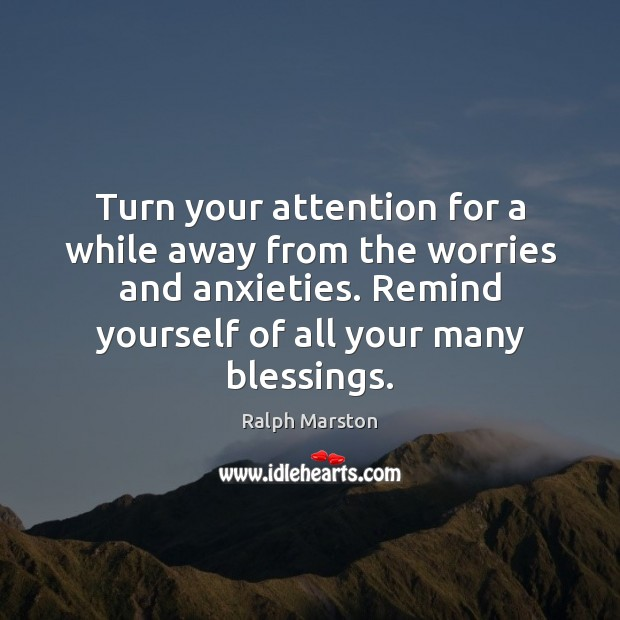 Image, Turn your attention for a while away from the worries and anxieties.