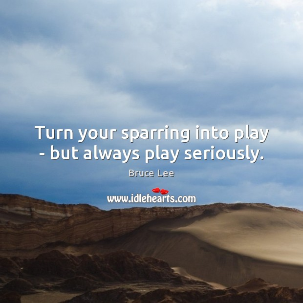 Turn your sparring into play – but always play seriously. Image