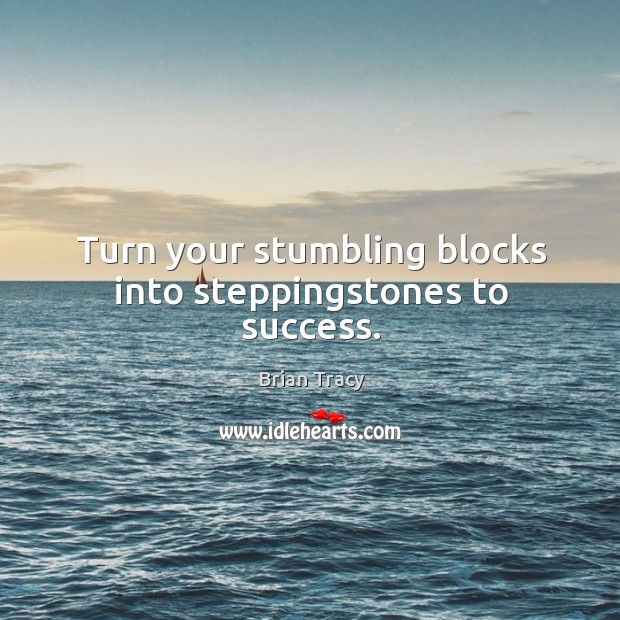 Turn your stumbling blocks into steppingstones to success. Image