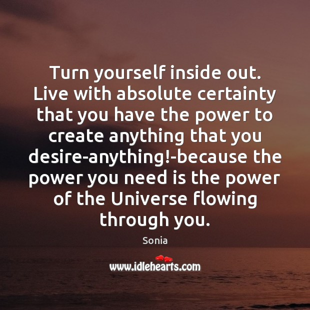 Image, Turn yourself inside out. Live with absolute certainty that you have the