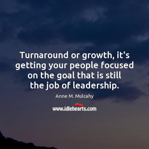 Image, Turnaround or growth, it's getting your people focused on the goal that