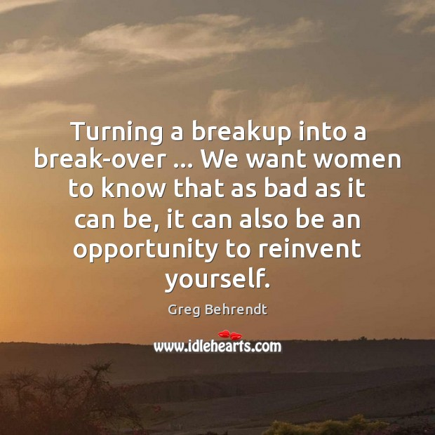 Turning a breakup into a break-over … We want women to know that Image