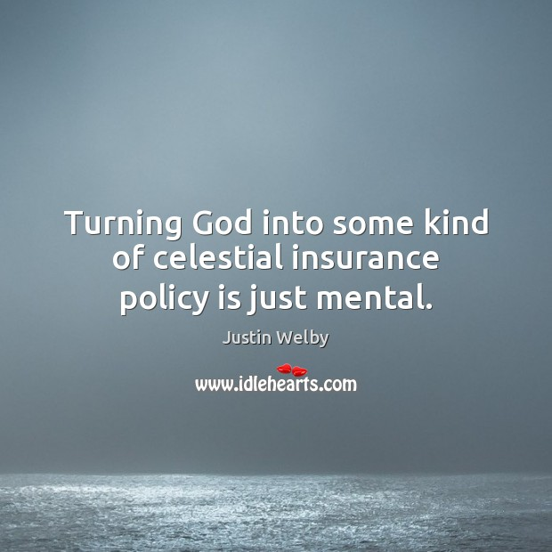 Turning God into some kind of celestial insurance policy is just mental. Image