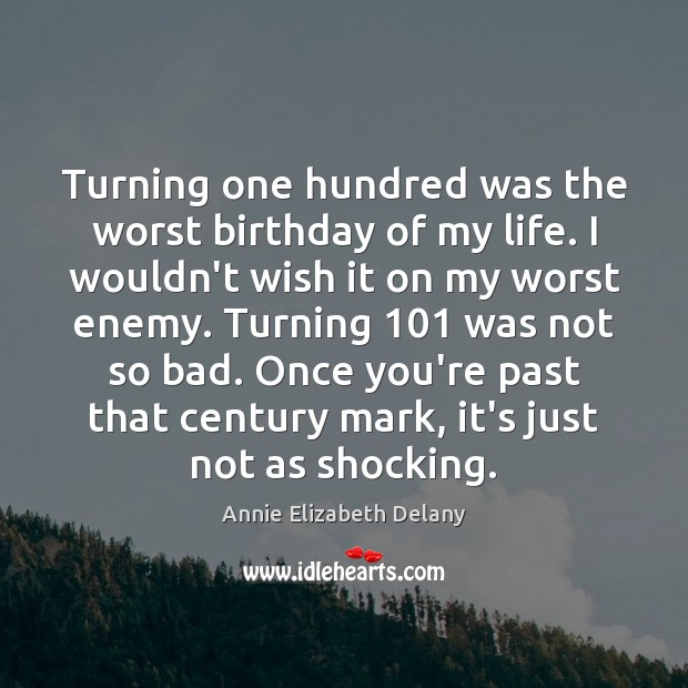 Image, Turning one hundred was the worst birthday of my life. I wouldn't