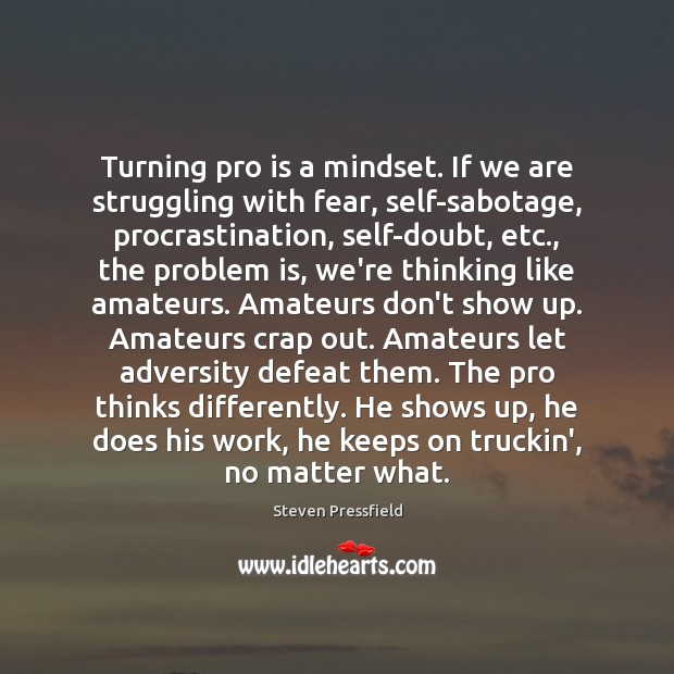 Turning pro is a mindset. If we are struggling with fear, self-sabotage, Procrastination Quotes Image