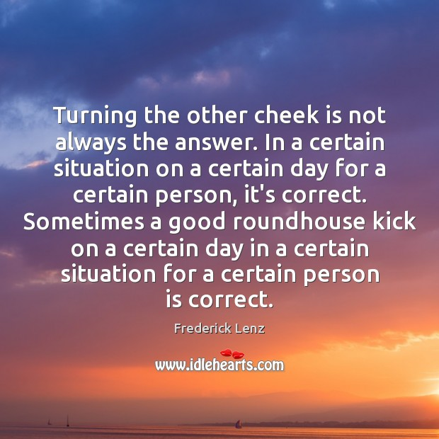 Turning the other cheek is not always the answer. In a certain Image