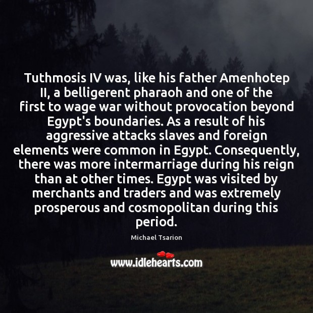 Image, Tuthmosis IV was, like his father Amenhotep II, a belligerent pharaoh and