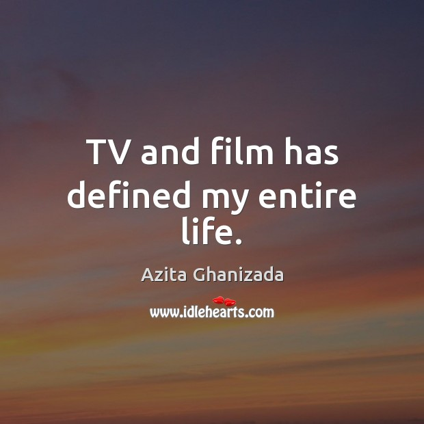 Image, TV and film has defined my entire life.