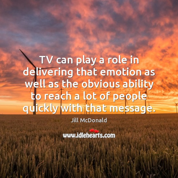 TV can play a role in delivering that emotion as well as Image