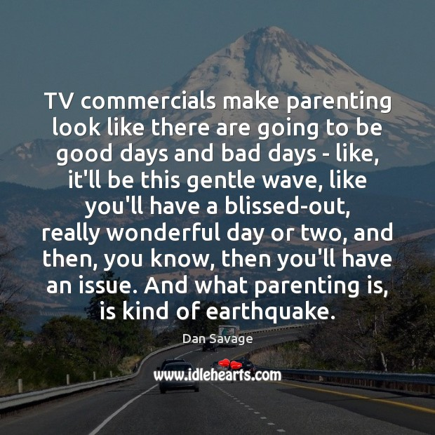 TV commercials make parenting look like there are going to be good Parenting Quotes Image