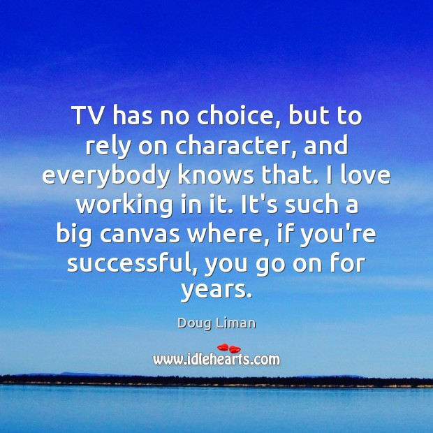 TV has no choice, but to rely on character, and everybody knows Image
