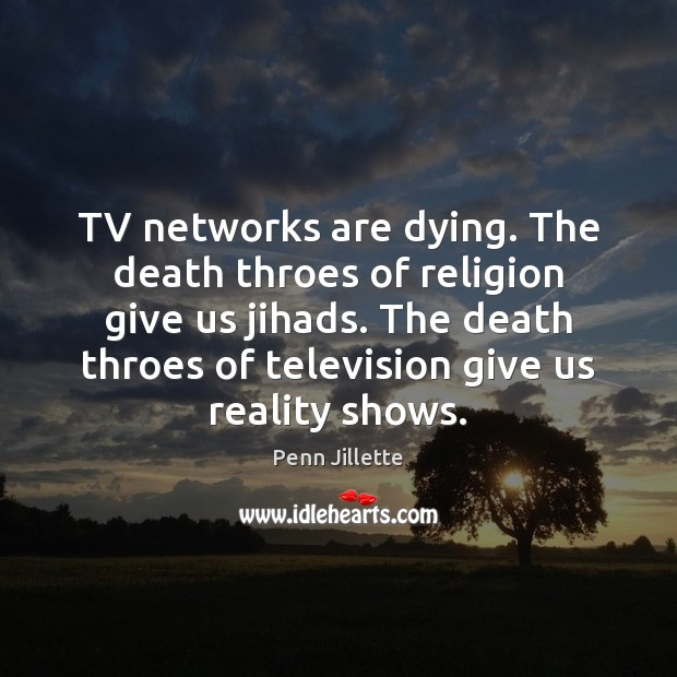Image, TV networks are dying. The death throes of religion give us jihads.