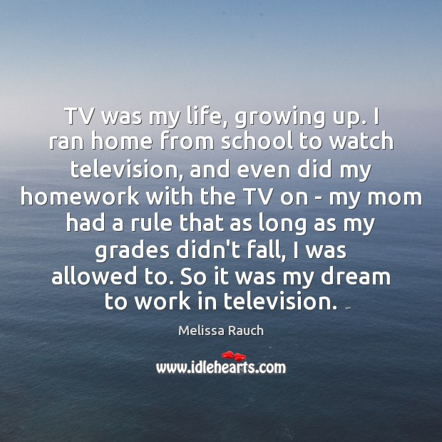 TV was my life, growing up. I ran home from school to Image