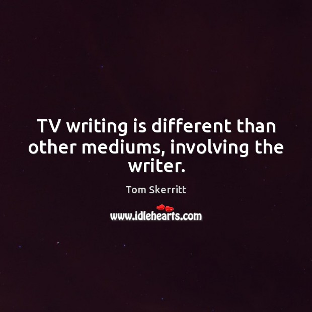 Image, TV writing is different than other mediums, involving the writer.