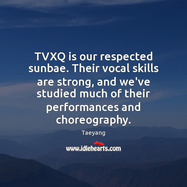 TVXQ is our respected sunbae. Their vocal skills are strong, and we've Image