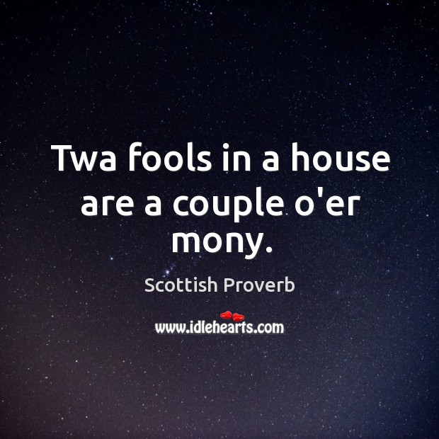 Image, Twa fools in a house are a couple o'er mony.