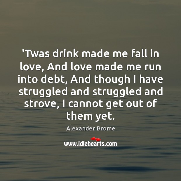 Image, 'Twas drink made me fall in love, And love made me run