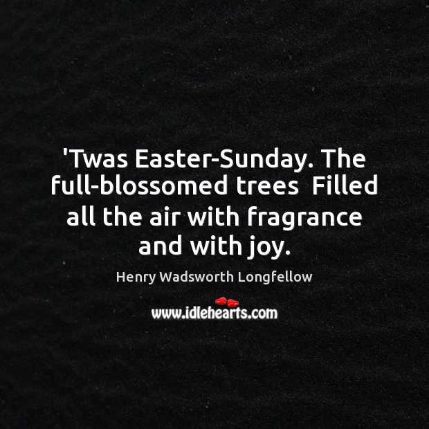 Image, 'Twas Easter-Sunday. The full-blossomed trees  Filled all the air with fragrance and