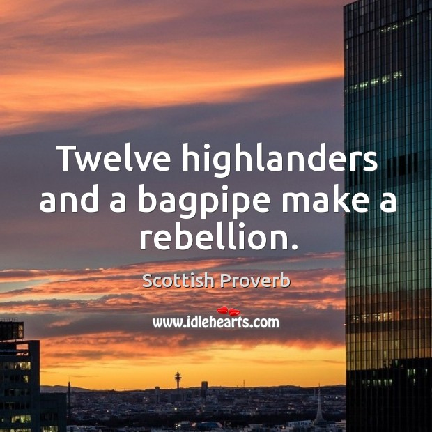 Image, Twelve highlanders and a bagpipe make a rebellion.