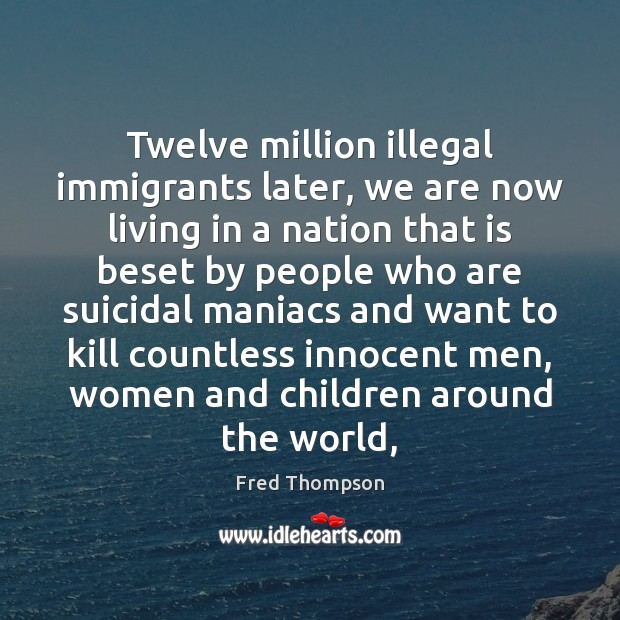 Image, Twelve million illegal immigrants later, we are now living in a nation