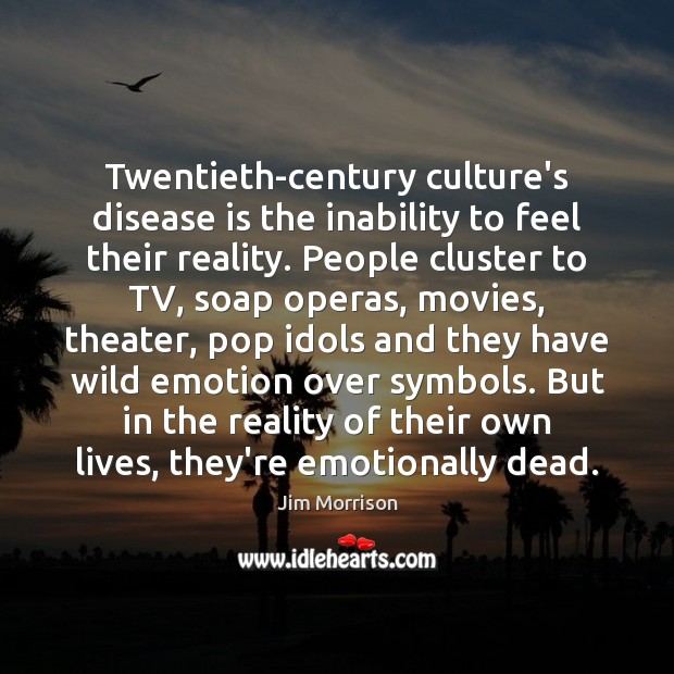 Image, Twentieth-century culture's disease is the inability to feel their reality. People cluster