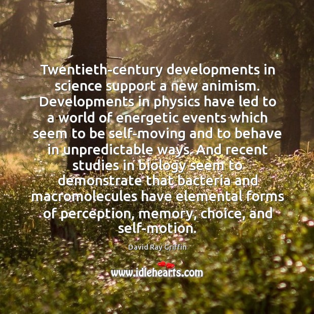 Image, Twentieth-century developments in science support a new animism. Developments in physics have
