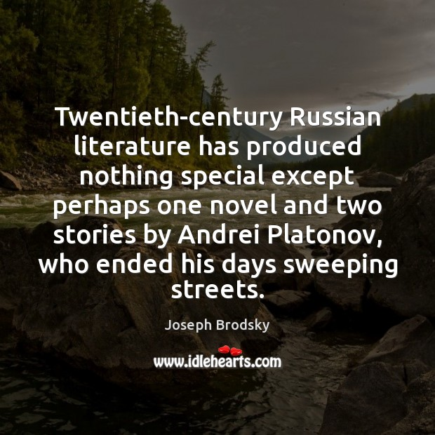 Twentieth-century Russian literature has produced nothing special except perhaps one novel and Joseph Brodsky Picture Quote