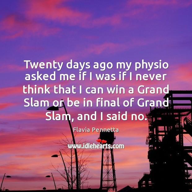Twenty days ago my physio asked me if I was if I Image