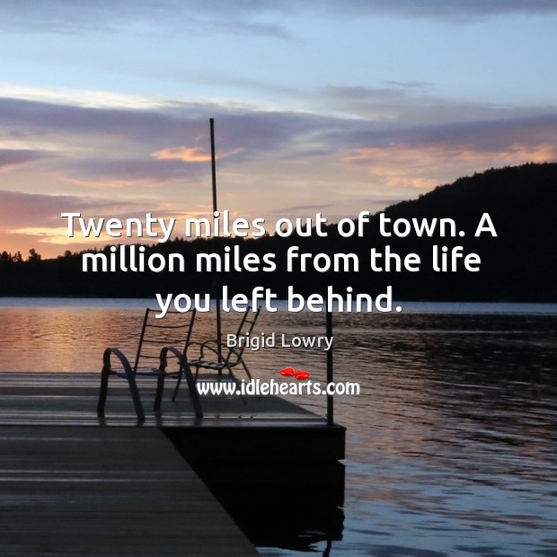 Twenty miles out of town. A million miles from the life you left behind. Image