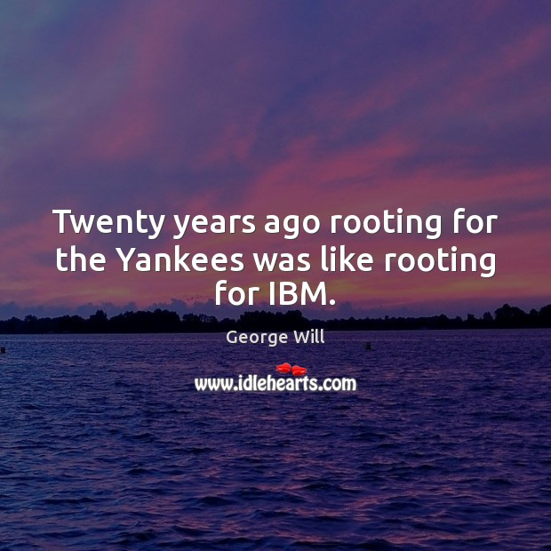 Twenty years ago rooting for the Yankees was like rooting for IBM. Image