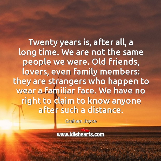 Image, Twenty years is, after all, a long time. We are not the