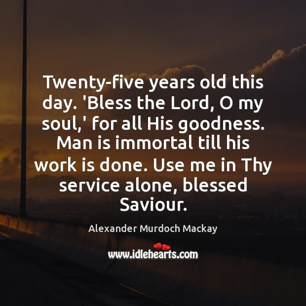 Image, Twenty-five years old this day. 'Bless the Lord, O my soul,'
