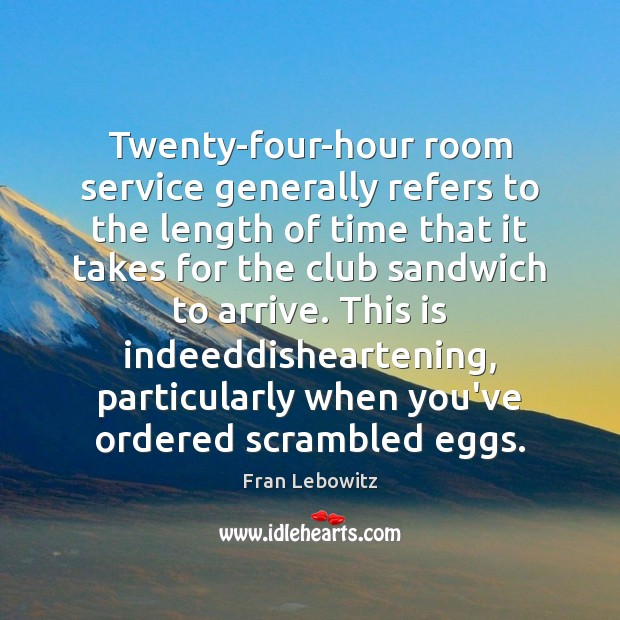 Twenty-four-hour room service generally refers to the length of time that it Image