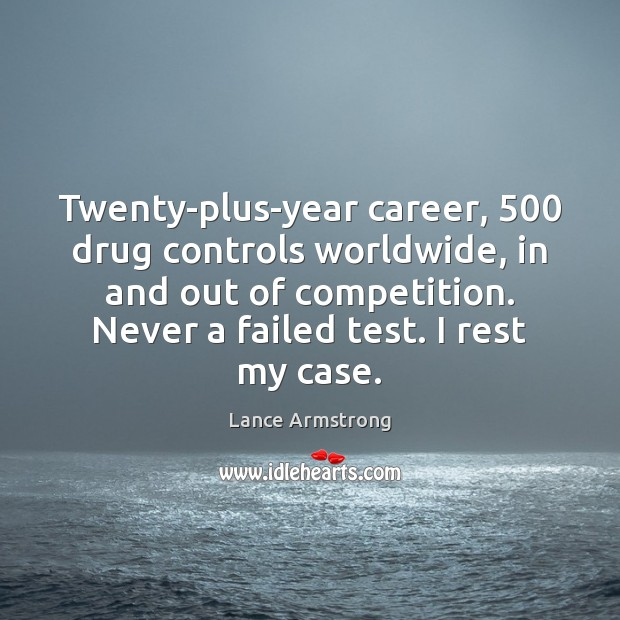 Twenty-plus-year career, 500 drug controls worldwide, in and out of competition. Never a Lance Armstrong Picture Quote