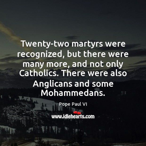 Twenty-two martyrs were recognized, but there were many more, and not only Image
