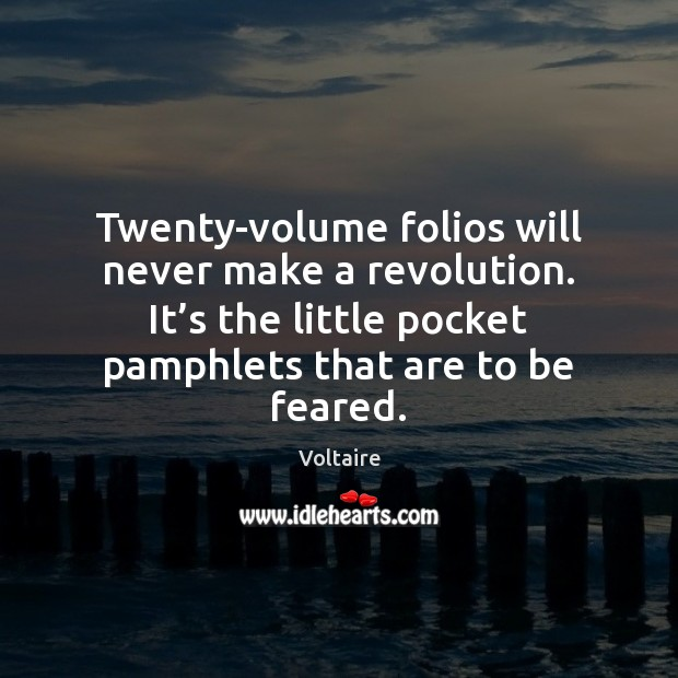 Twenty-volume folios will never make a revolution. It's the little pocket Voltaire Picture Quote