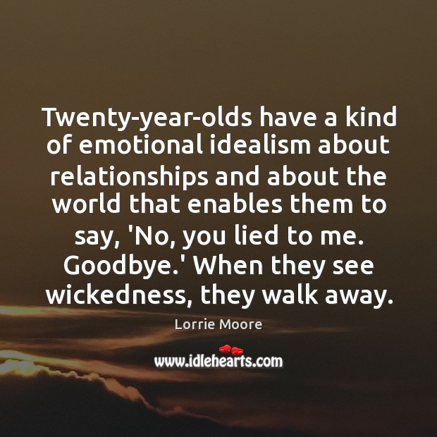 Twenty-year-olds have a kind of emotional idealism about relationships and about the Goodbye Quotes Image