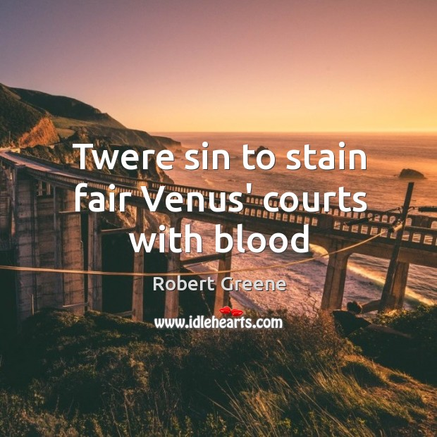 Image, Twere sin to stain fair Venus' courts with blood