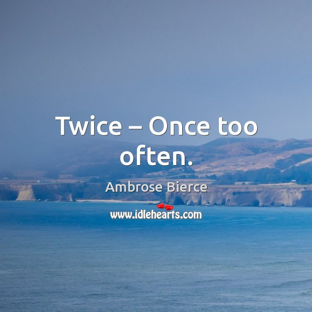 Twice – Once too often. Image