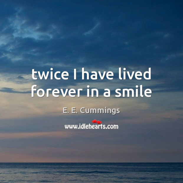 Twice I have lived forever in a smile Image