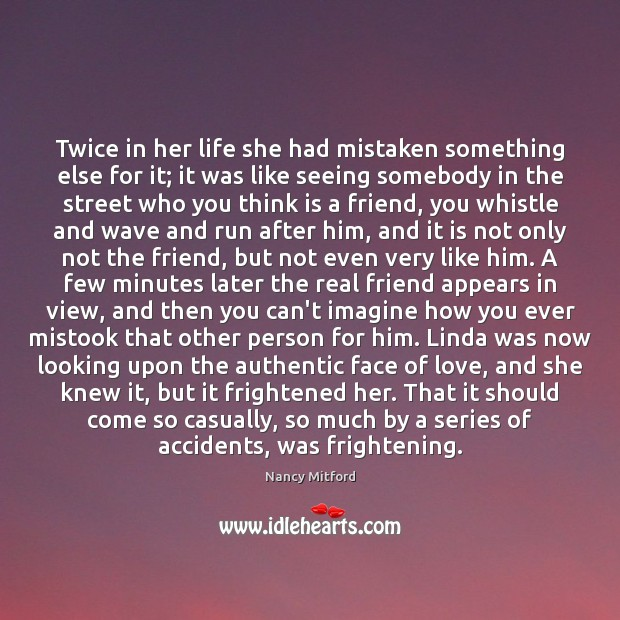 Twice in her life she had mistaken something else for it; it Real Friends Quotes Image
