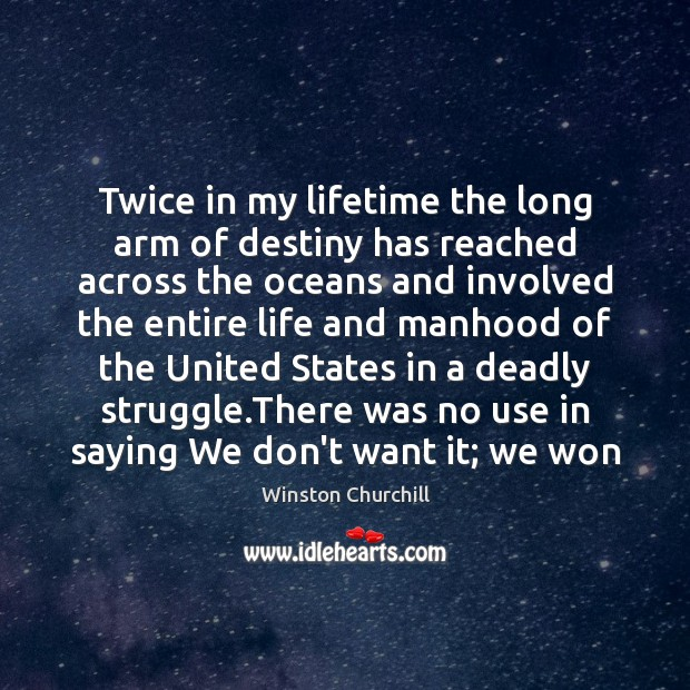 Twice in my lifetime the long arm of destiny has reached across Image