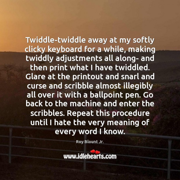 Image, Twiddle-twiddle away at my softly clicky keyboard for a while, making twiddly