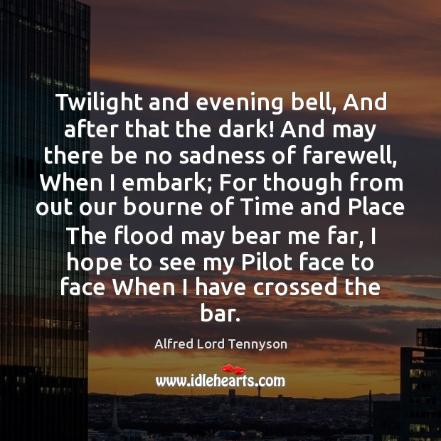 Twilight and evening bell, And after that the dark! And may there Alfred Lord Tennyson Picture Quote