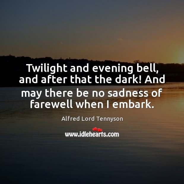 Image, Twilight and evening bell, and after that the dark! And may there