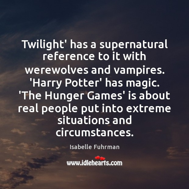 Twilight' has a supernatural reference to it with werewolves and vampires. 'Harry Isabelle Fuhrman Picture Quote